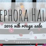Sephora 2016 VIB Rouge Sale Haul!