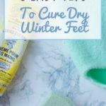 3 Easy Tips To Cure Dry Winter Feet!