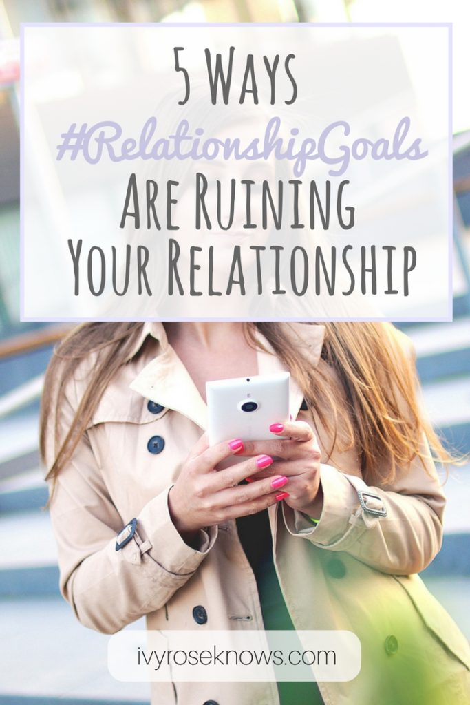 How #Relationshipgoals are ruining your relationship