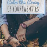 4 Ways To Calm The Crazy Of Your Twenties