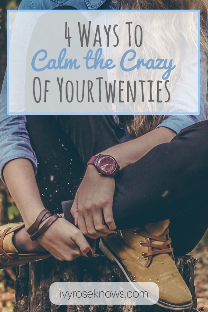 4 Ways To Calm The Crazy Of Your Twenties